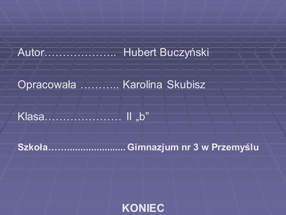 Autor……………….. Hubert Buczyński Opracowała ……….. Karolina Skubisz
