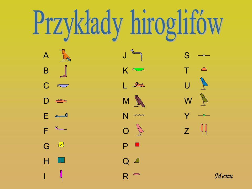 Przykłady hiroglifów A B C D E F G H I J K L M N O P Q R S T U W Y Z