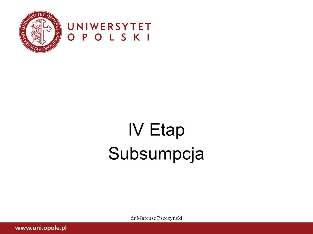IV Etap Subsumpcja dr Mateusz Pszczyński