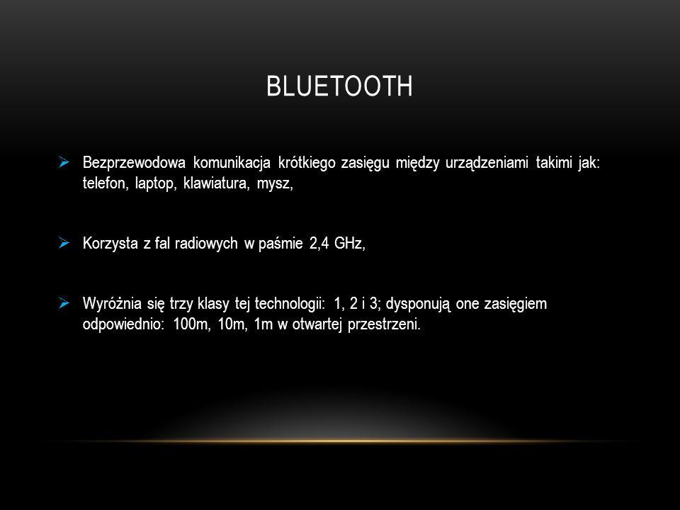 Bluetooth Bezprzewodowa komunikacja krótkiego zasięgu między urządzeniami takimi jak: telefon, laptop, klawiatura, mysz,