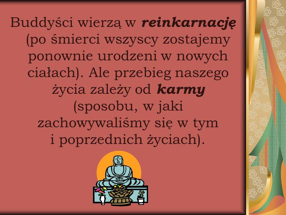 Buddyści wierzą w reinkarnację (po śmierci wszyscy zostajemy ponownie urodzeni w nowych ciałach).
