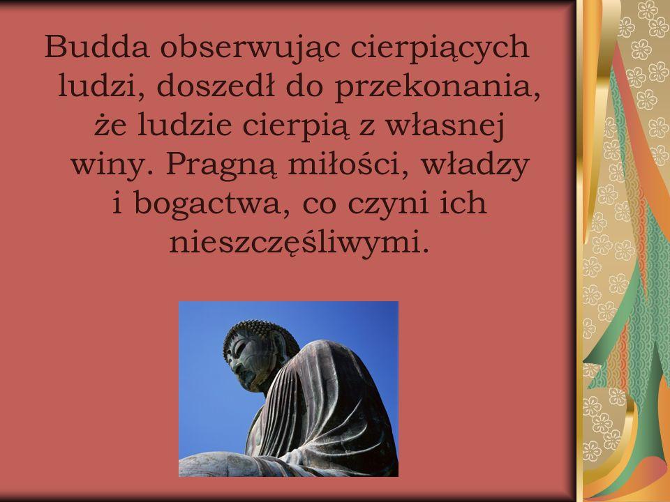 Budda obserwując cierpiących ludzi, doszedł do przekonania, że ludzie cierpią z własnej winy.