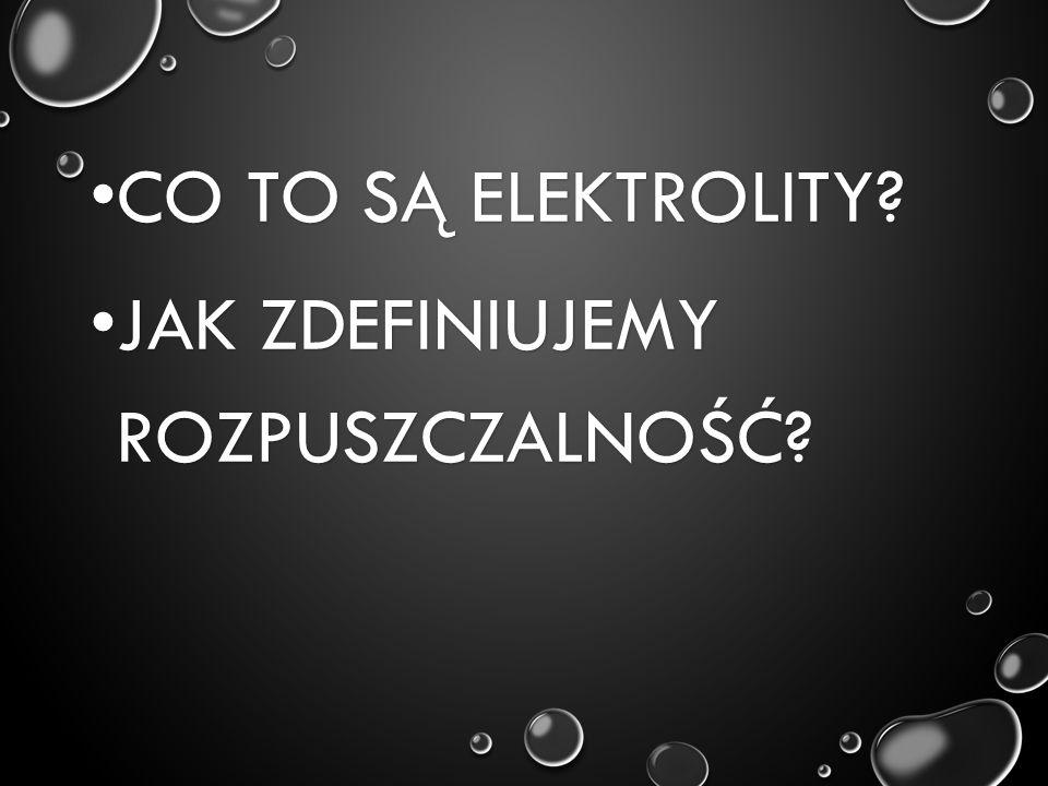 Co to są elektrolity Jak zdefiniujemy rozpuszczalność