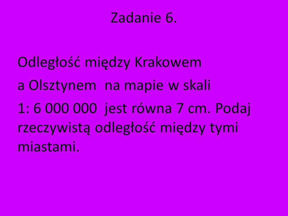 Zadanie 6. Odległość między Krakowem. a Olsztynem na mapie w skali.