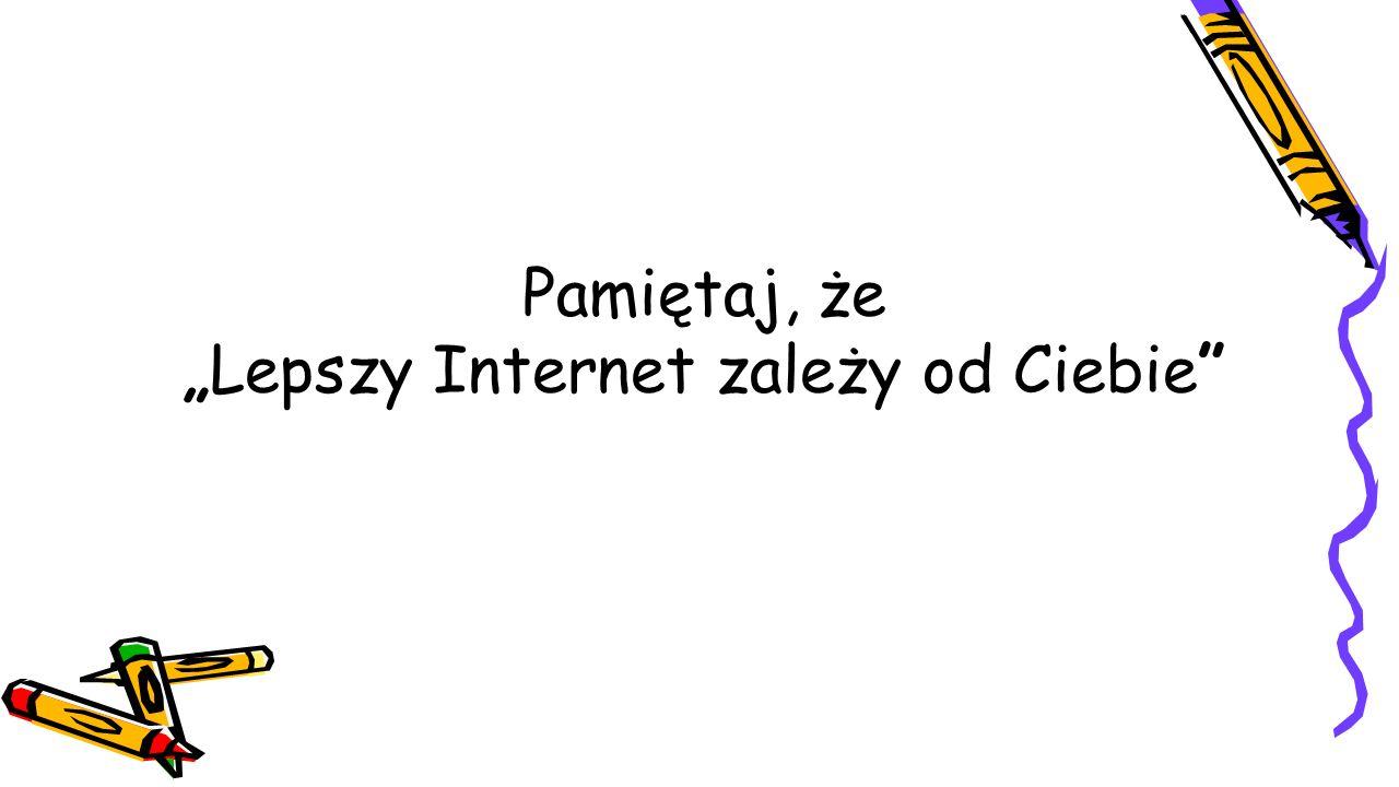 """Pamiętaj, że """"Lepszy Internet zależy od Ciebie"""