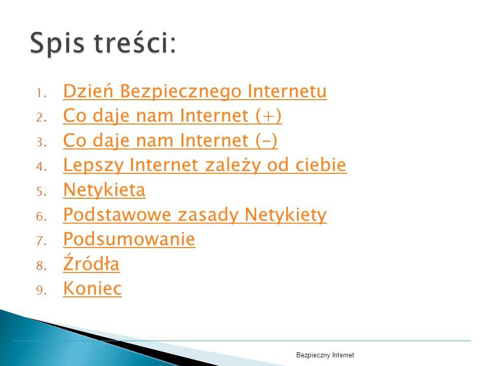 Spis treści: Dzień Bezpiecznego Internetu Co daje nam Internet (+)