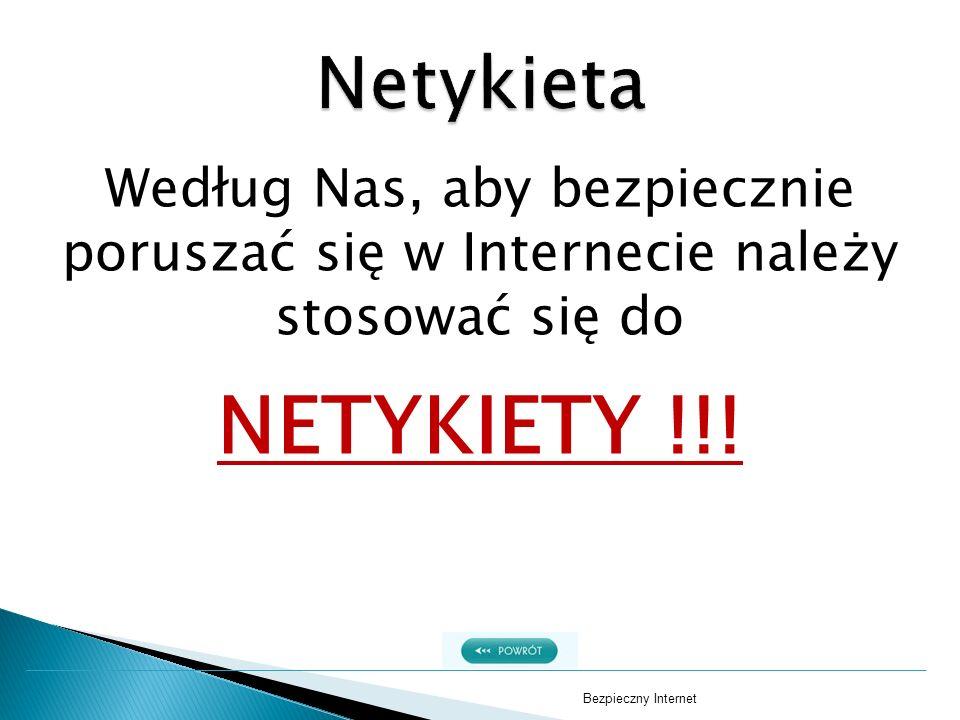 Netykieta Według Nas, aby bezpiecznie poruszać się w Internecie należy stosować się do. NETYKIETY !!!