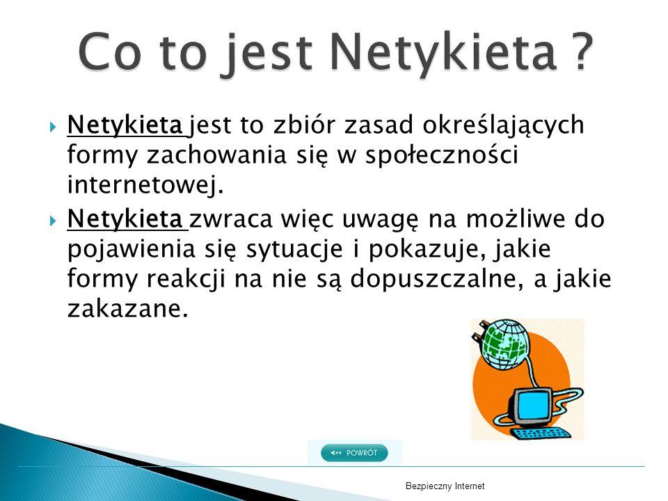 Co to jest Netykieta Netykieta jest to zbiór zasad określających formy zachowania się w społeczności internetowej.