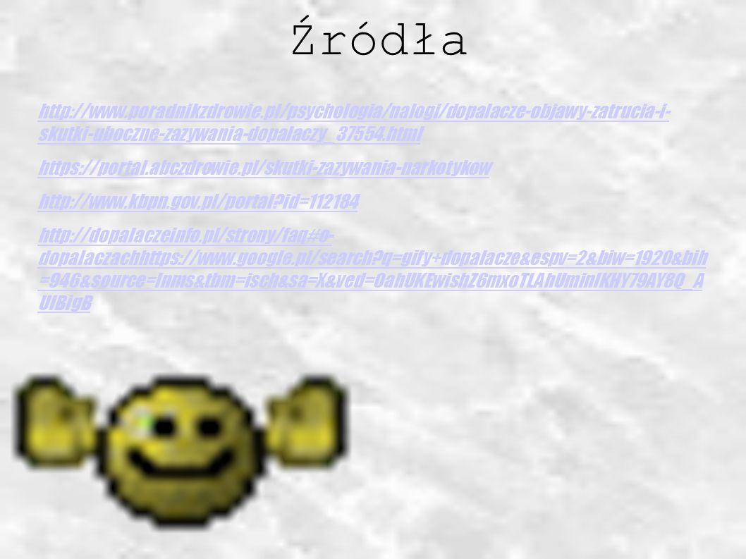 Źródła http://www.poradnikzdrowie.pl/psychologia/nalogi/dopalacze-objawy-zatrucia-i- skutki-uboczne-zazywania-dopalaczy_37554.html.