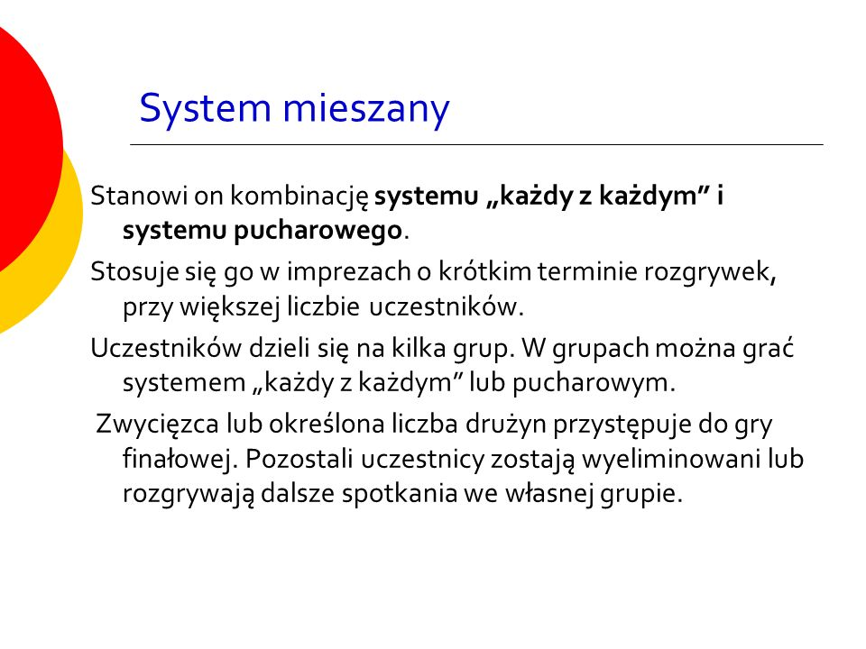 """System mieszany Stanowi on kombinację systemu """"każdy z każdym i systemu pucharowego."""