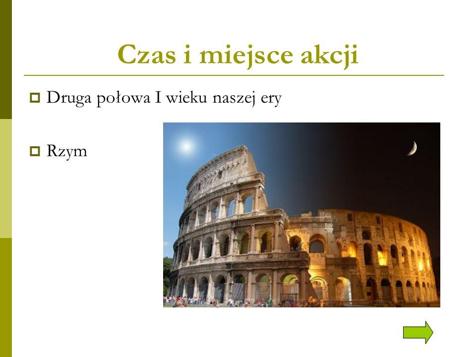 Czas i miejsce akcji Druga połowa I wieku naszej ery Rzym