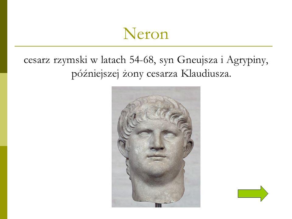 Neron cesarz rzymski w latach 54-68, syn Gneujsza i Agrypiny, późniejszej żony cesarza Klaudiusza.
