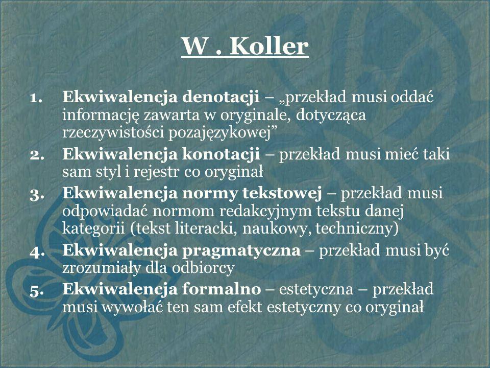 """W . Koller Ekwiwalencja denotacji – """"przekład musi oddać informację zawarta w oryginale, dotycząca rzeczywistości pozajęzykowej"""