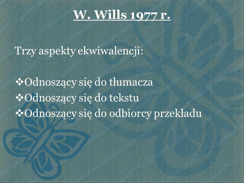 W. Wills 1977 r. Trzy aspekty ekwiwalencji: Odnoszący się do tłumacza