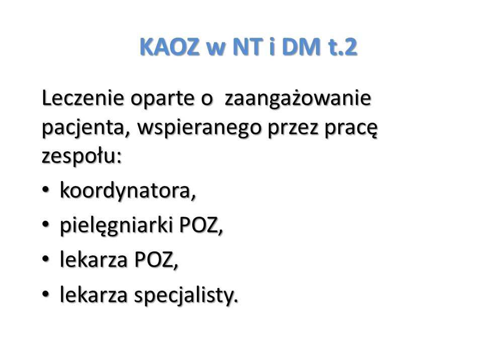KAOZ w NT i DM t.2 Leczenie oparte o zaangażowanie pacjenta, wspieranego przez pracę zespołu: koordynatora,