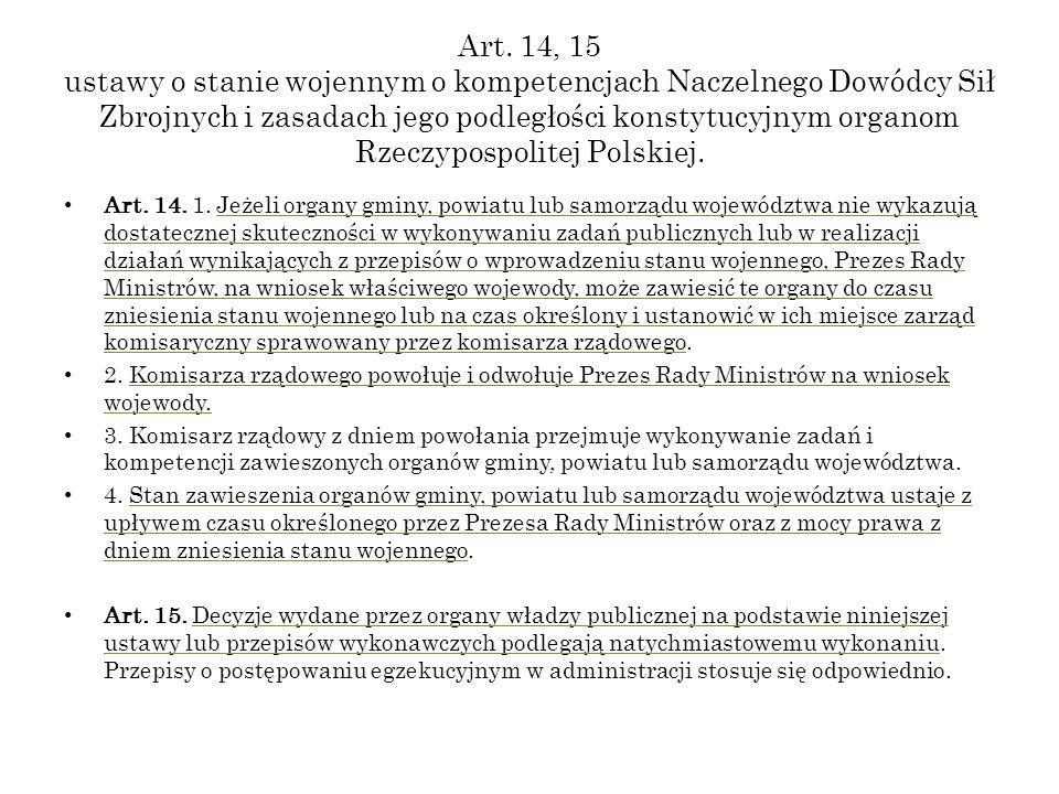 Art. 14, 15 ustawy o stanie wojennym o kompetencjach Naczelnego Dowódcy Sił Zbrojnych i zasadach jego podległości konstytucyjnym organom Rzeczypospolitej Polskiej.