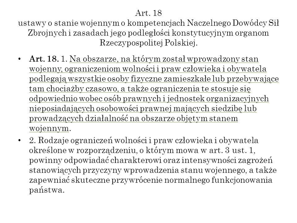 Art. 18 ustawy o stanie wojennym o kompetencjach Naczelnego Dowódcy Sił Zbrojnych i zasadach jego podległości konstytucyjnym organom Rzeczypospolitej Polskiej.