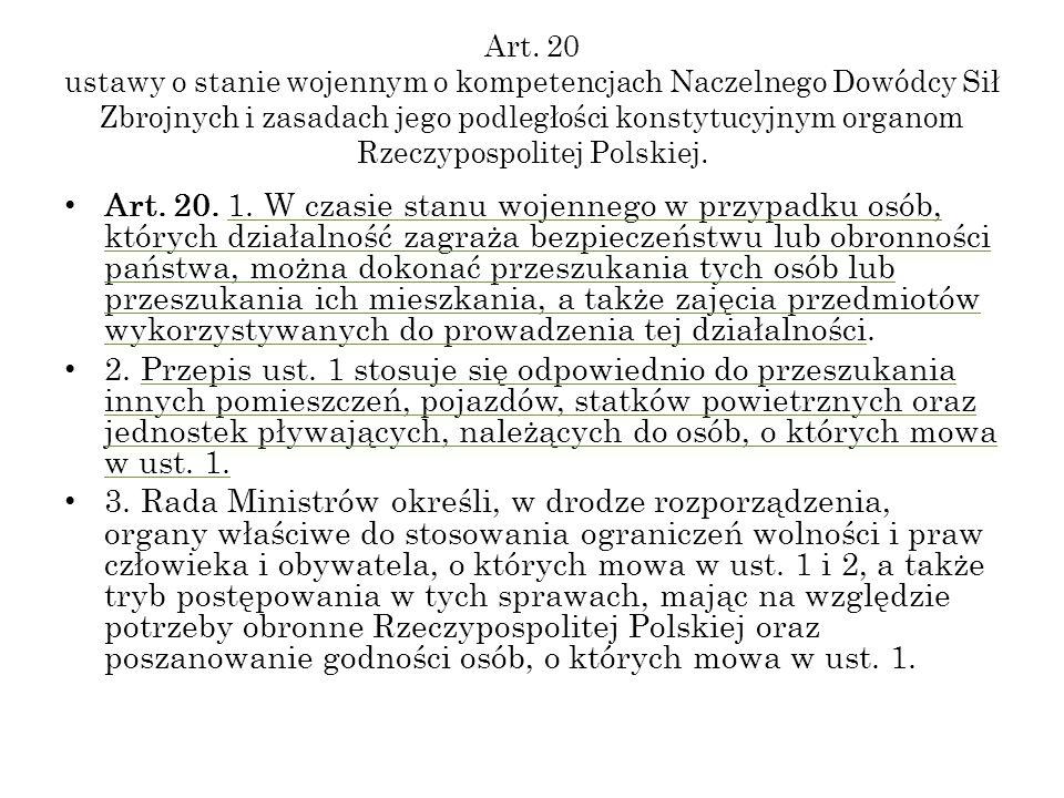 Art. 20 ustawy o stanie wojennym o kompetencjach Naczelnego Dowódcy Sił Zbrojnych i zasadach jego podległości konstytucyjnym organom Rzeczypospolitej Polskiej.