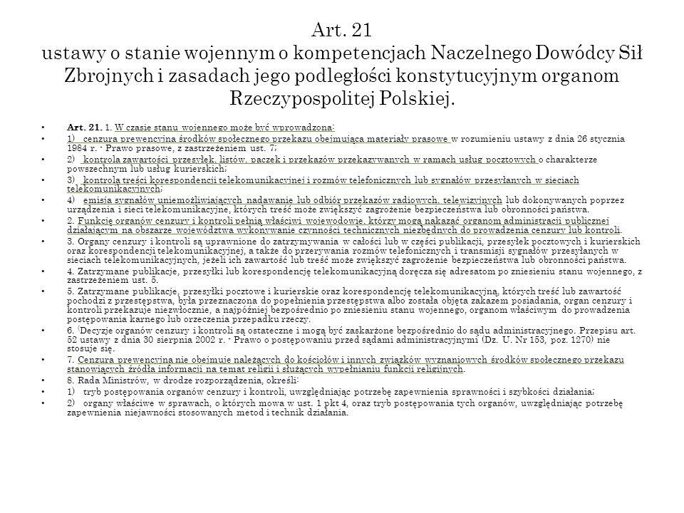 Art. 21 ustawy o stanie wojennym o kompetencjach Naczelnego Dowódcy Sił Zbrojnych i zasadach jego podległości konstytucyjnym organom Rzeczypospolitej Polskiej.