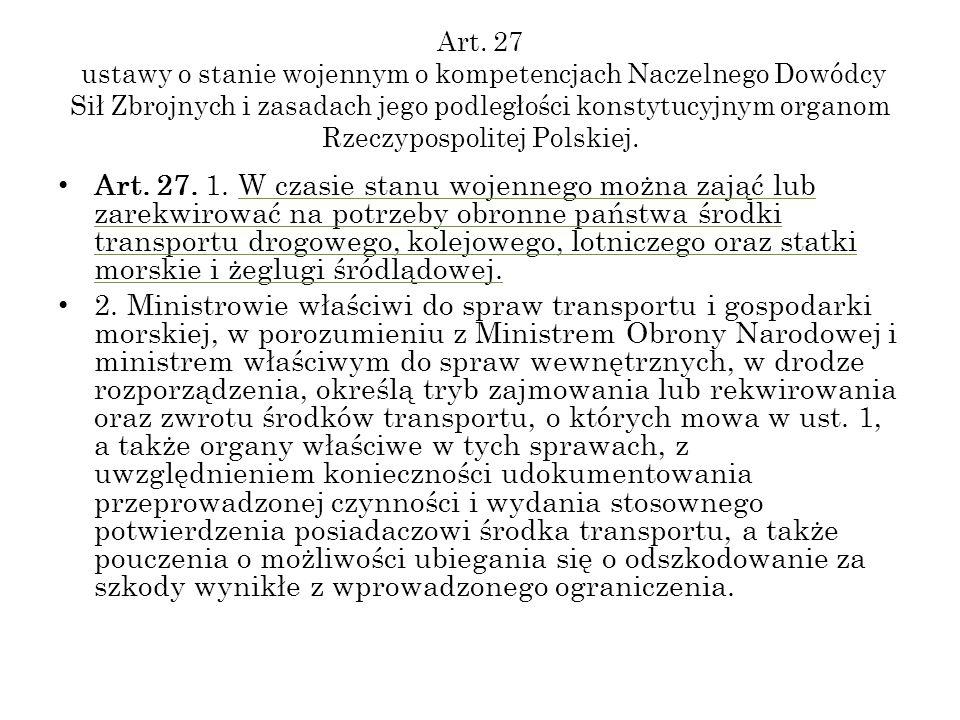 Art. 27 ustawy o stanie wojennym o kompetencjach Naczelnego Dowódcy Sił Zbrojnych i zasadach jego podległości konstytucyjnym organom Rzeczypospolitej Polskiej.