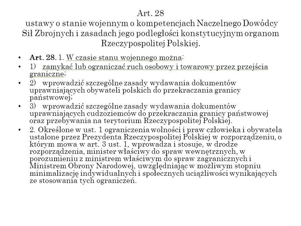 Art. 28 ustawy o stanie wojennym o kompetencjach Naczelnego Dowódcy Sił Zbrojnych i zasadach jego podległości konstytucyjnym organom Rzeczypospolitej Polskiej.