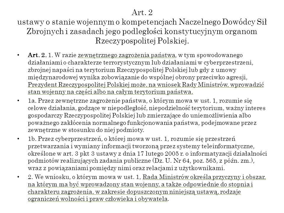 Art. 2 ustawy o stanie wojennym o kompetencjach Naczelnego Dowódcy Sił Zbrojnych i zasadach jego podległości konstytucyjnym organom Rzeczypospolitej Polskiej.
