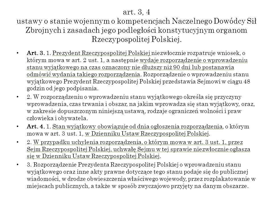 art. 3, 4 ustawy o stanie wojennym o kompetencjach Naczelnego Dowódcy Sił Zbrojnych i zasadach jego podległości konstytucyjnym organom Rzeczypospolitej Polskiej.