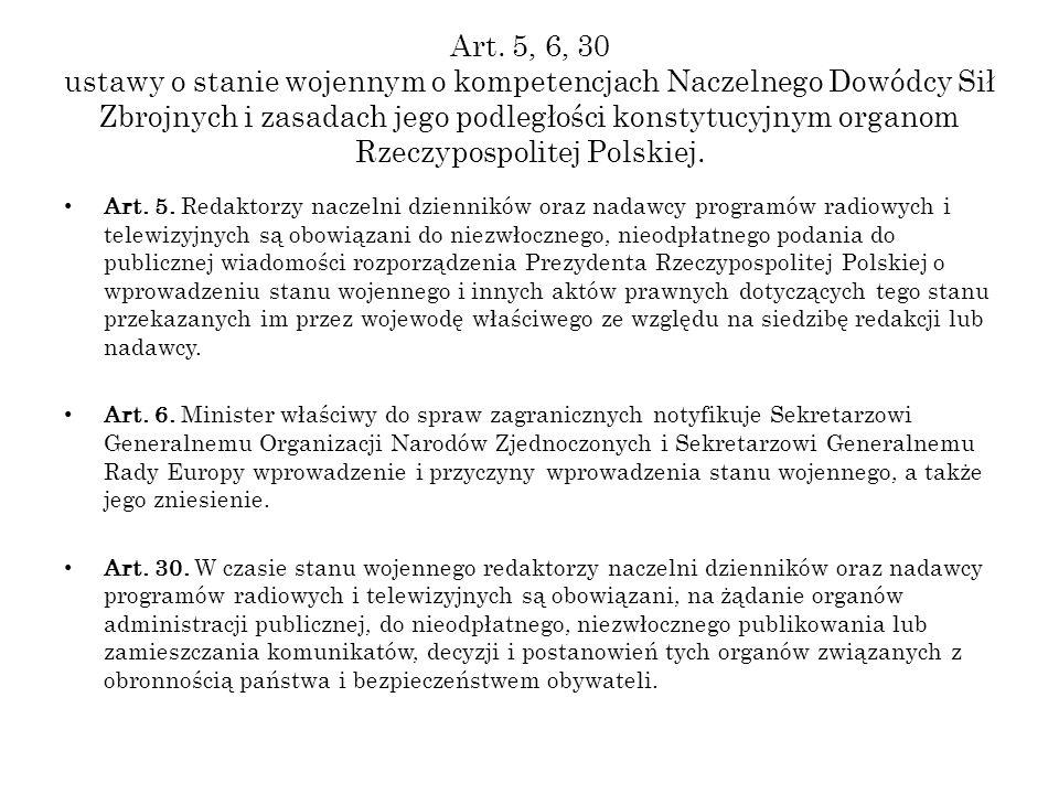 Art. 5, 6, 30 ustawy o stanie wojennym o kompetencjach Naczelnego Dowódcy Sił Zbrojnych i zasadach jego podległości konstytucyjnym organom Rzeczypospolitej Polskiej.