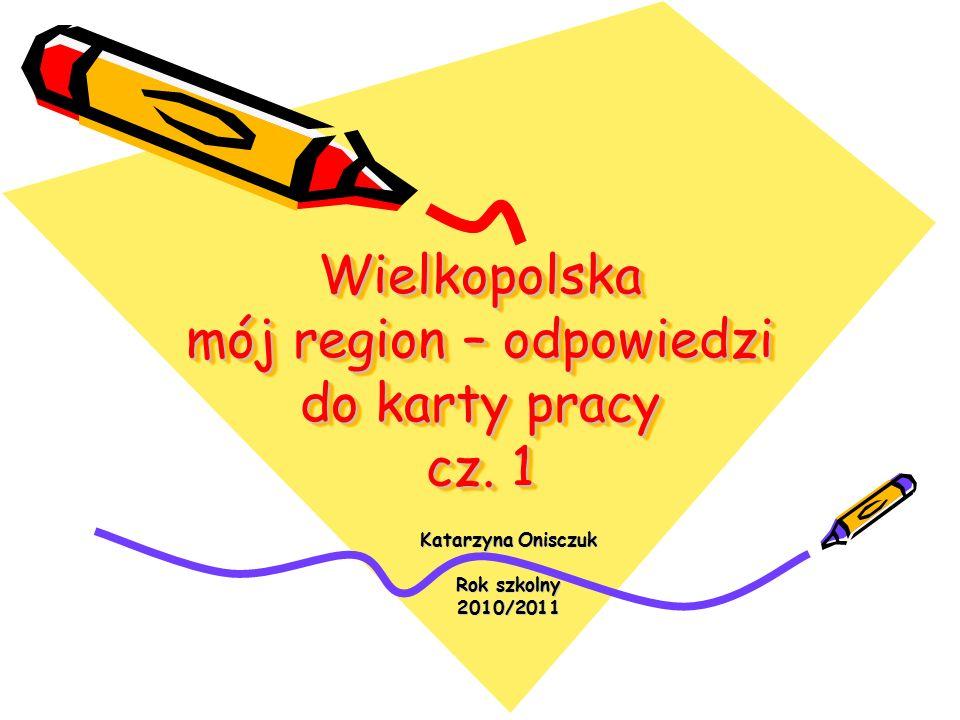 Wielkopolska mój region – odpowiedzi do karty pracy cz. 1