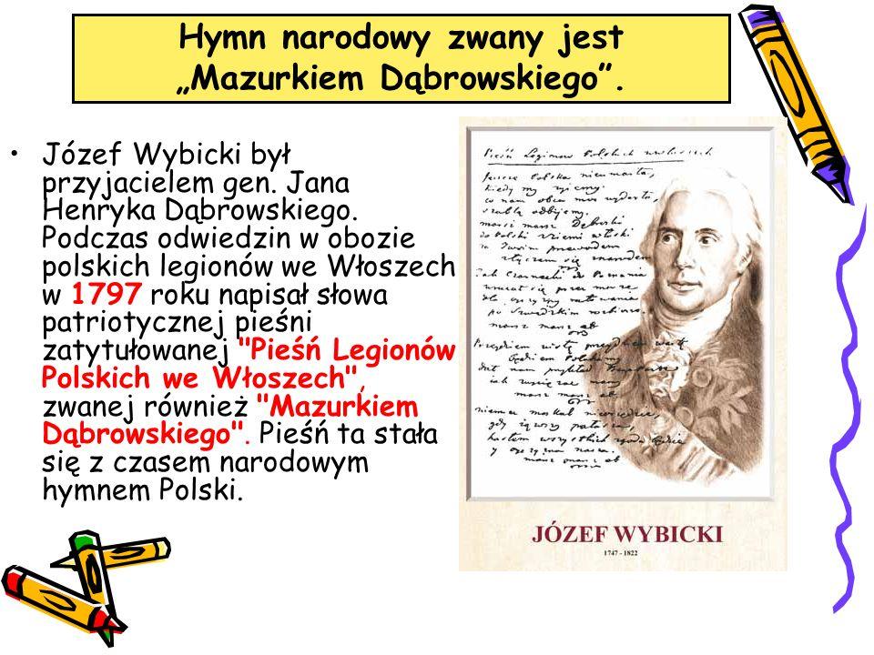 """Hymn narodowy zwany jest """"Mazurkiem Dąbrowskiego ."""