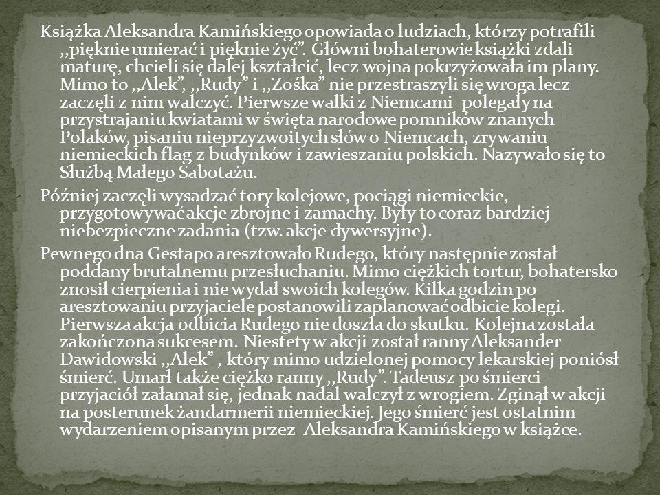 Książka Aleksandra Kamińskiego opowiada o ludziach, którzy potrafili ,,pięknie umierać i pięknie żyć .