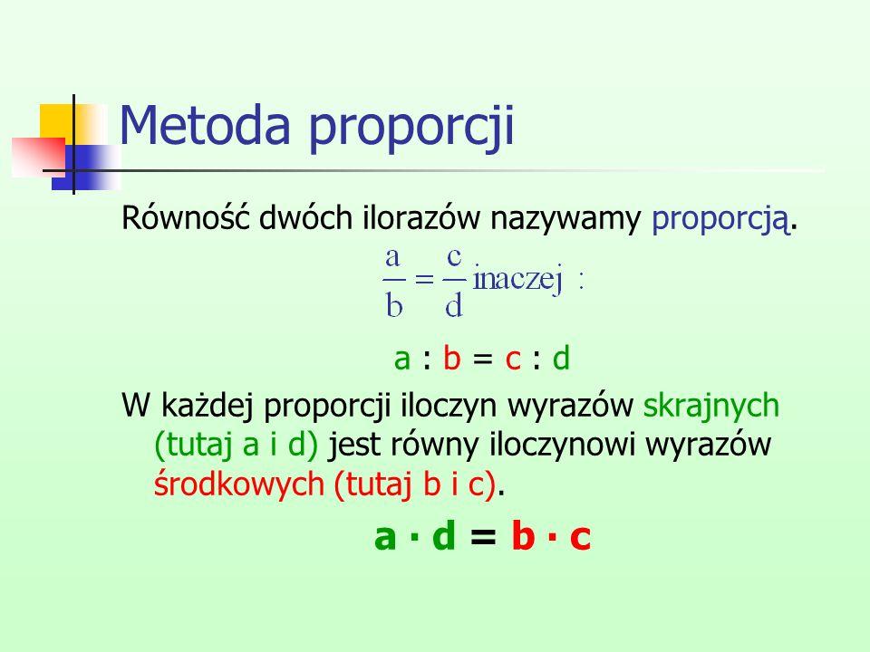 Metoda proporcji a ∙ d = b ∙ c
