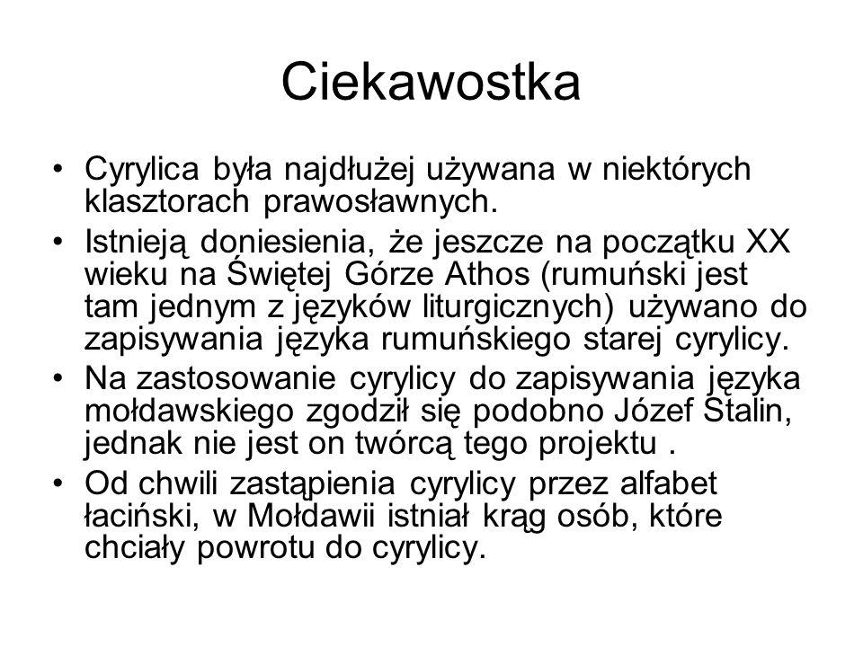 Ciekawostka Cyrylica była najdłużej używana w niektórych klasztorach prawosławnych.