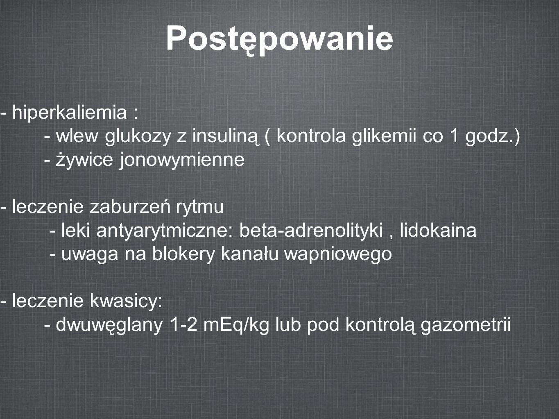 Postępowanie - hiperkaliemia :