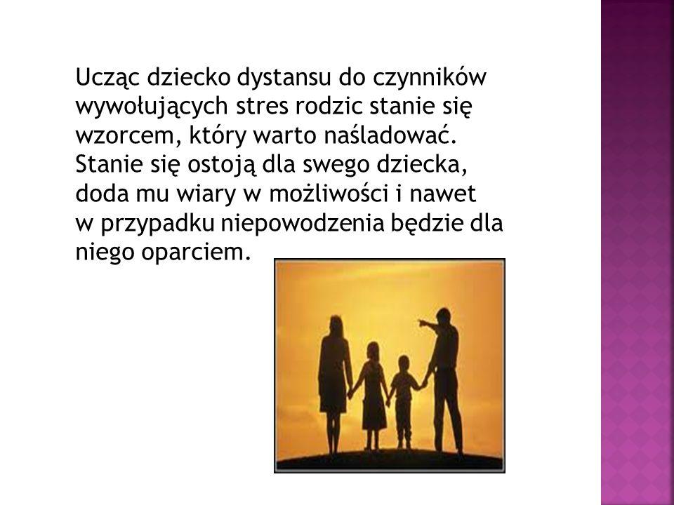 Ucząc dziecko dystansu do czynników wywołujących stres rodzic stanie się wzorcem, który warto naśladować.