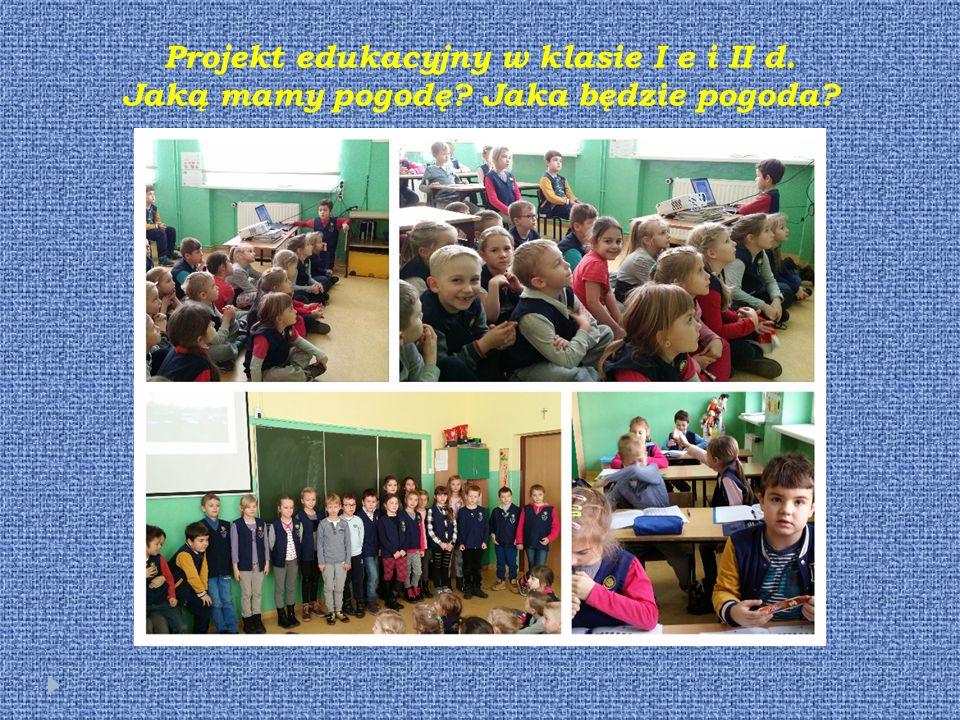 Projekt edukacyjny w klasie I e i II d. Jaką mamy pogodę