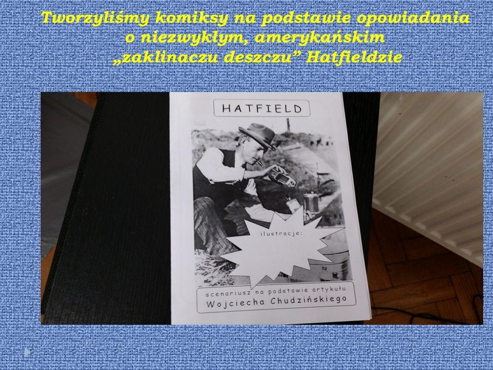 """Tworzyliśmy komiksy na podstawie opowiadania o niezwykłym, amerykańskim """"zaklinaczu deszczu Hatfieldzie"""