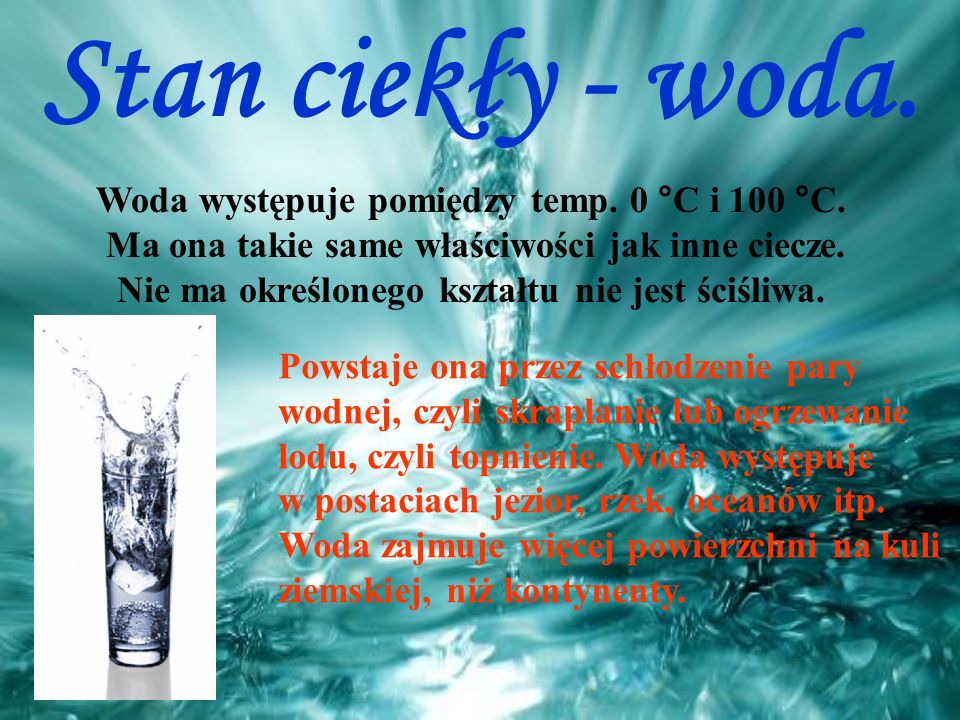Stan ciekły - woda. Woda występuje pomiędzy temp. 0 °C i 100 °C.