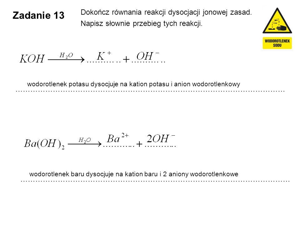 Zadanie 13 Dokończ równania reakcji dysocjacji jonowej zasad.