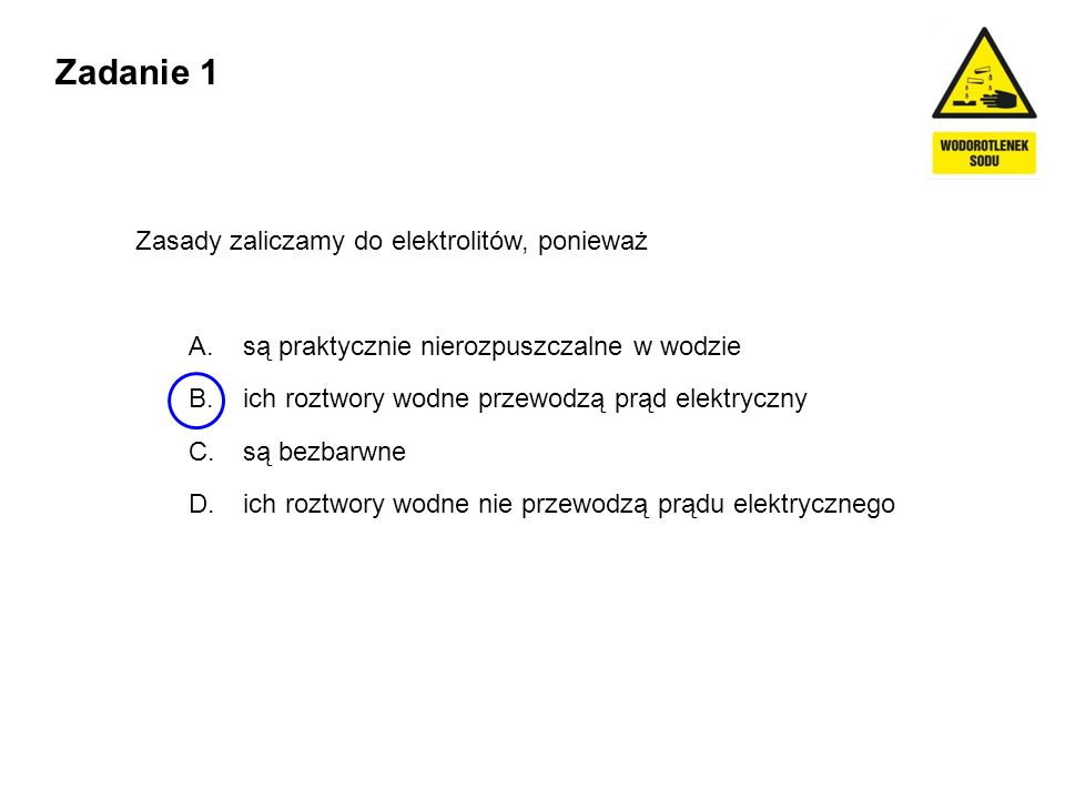 Zadanie 1 Zasady zaliczamy do elektrolitów, ponieważ