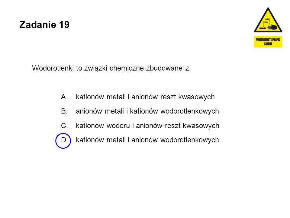 Zadanie 19 Wodorotlenki to związki chemiczne zbudowane z: