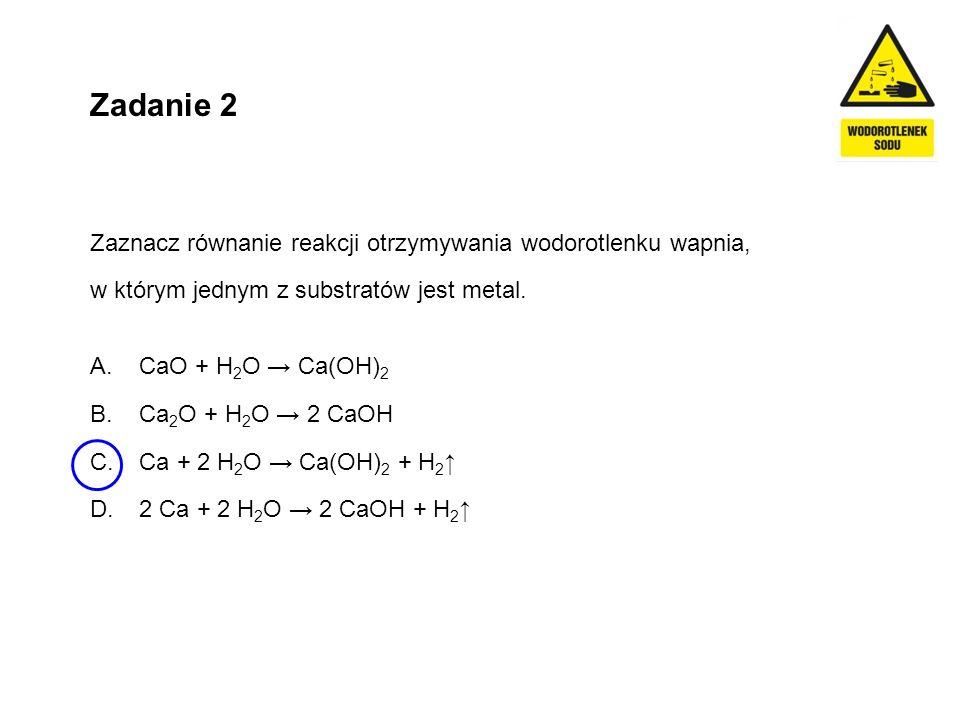 Zadanie 2 Zaznacz równanie reakcji otrzymywania wodorotlenku wapnia,