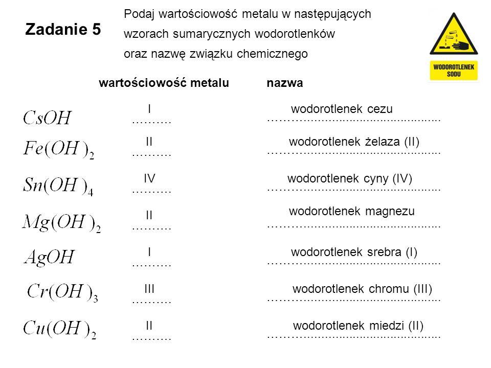 Zadanie 5 Podaj wartościowość metalu w następujących