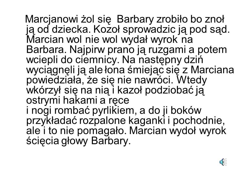 Marcjanowi żol się Barbary zrobiło bo znoł ją od dziecka