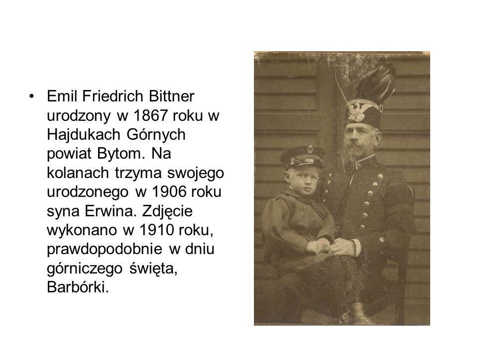 Emil Friedrich Bittner urodzony w 1867 roku w Hajdukach Górnych powiat Bytom.