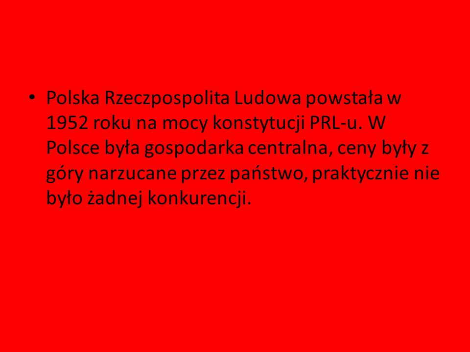 Polska Rzeczpospolita Ludowa powstała w 1952 roku na mocy konstytucji PRL-u.
