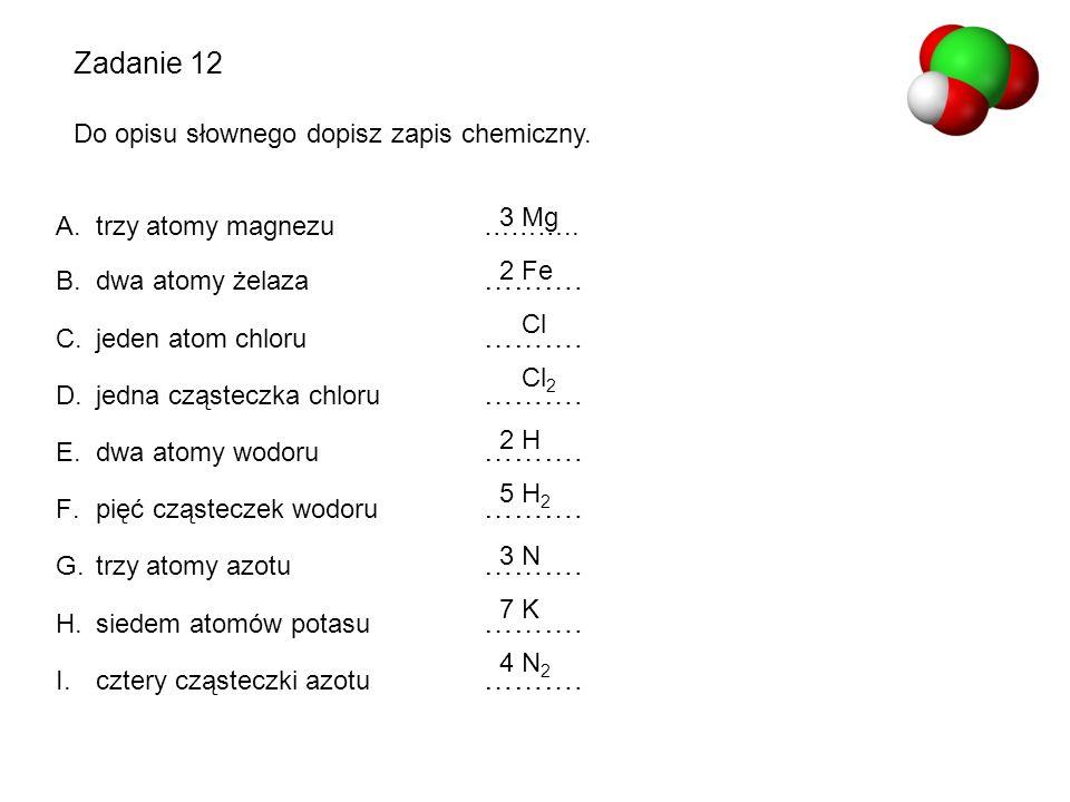 Zadanie 12 Do opisu słownego dopisz zapis chemiczny. 3 Mg