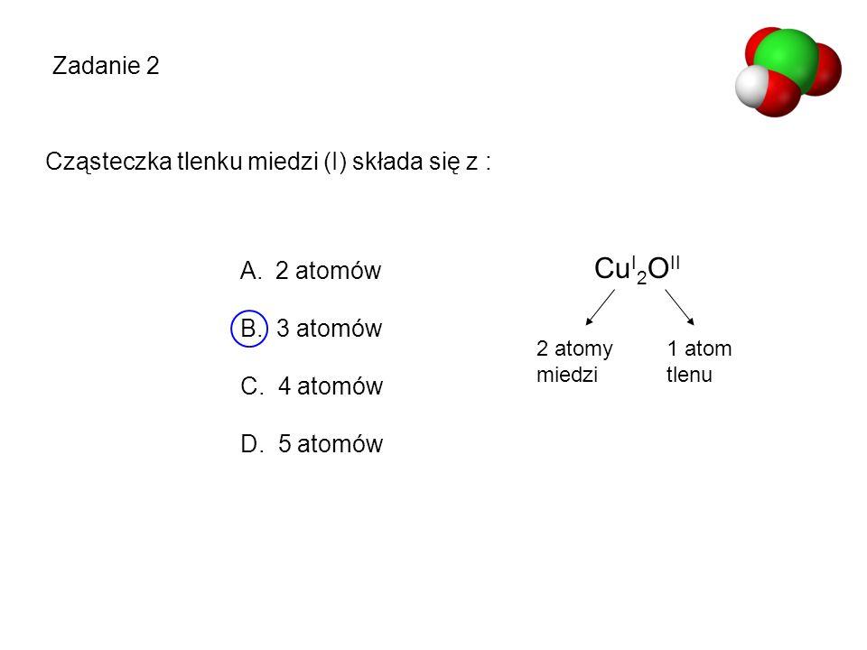 CuI2OII Zadanie 2 Cząsteczka tlenku miedzi (I) składa się z :
