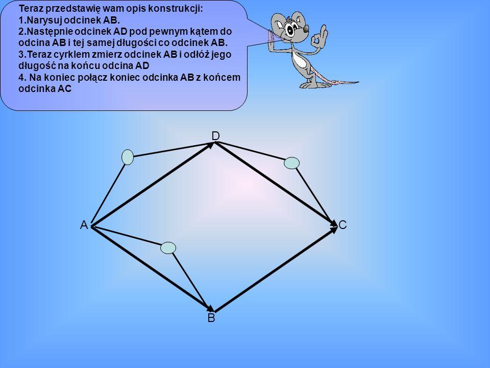 D A C B Teraz przedstawię wam opis konstrukcji: 1.Narysuj odcinek AB.