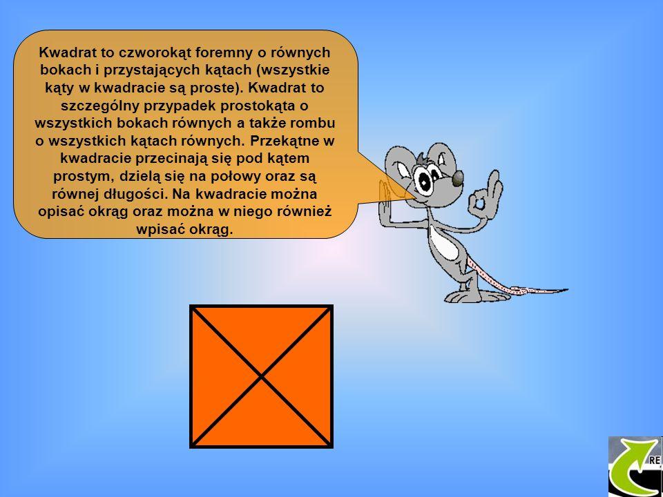 Kwadrat to czworokąt foremny o równych bokach i przystających kątach (wszystkie kąty w kwadracie są proste).